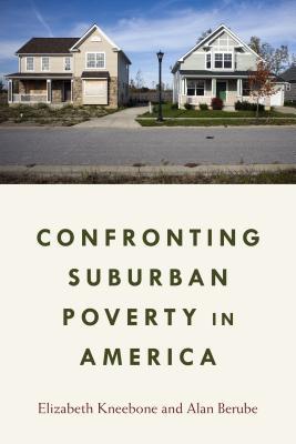 Confronting Suburban Poverty in America By Kneebone, Elizabeth/ Berube, Alan